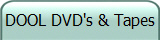 DOOL DVD's & Tapes