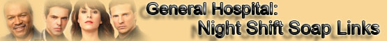 General Hospital: Night Shift Soap Links banner